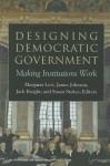 Designing Democratic Government: Making Institutions Work - Margaret Levi