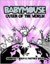 Queen of the World! (Babymouse Series #1) - Jennifer L. Holm, Matthew Holm