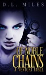 Of Noble Chains (The Ventori Fables) - D.L. Miles