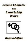 Second Chances: The Courtship Wars - Regina Jeffers