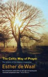 The Celtic Way of Prayer: Recovering the Religious Imagination - Waal, Esther de Waal