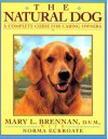 The Natural Dog: A Complete Guide for Caring Dog Lovers - Mary L. Brennan, Norma Eckroate