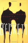 The Collected Shorter Plays of Samuel Beckett: All That Fall, Act Without Words, Krapp's Last Tape, Cascando, Eh Joe, Footfall, Rockaby and others - Samuel Beckett