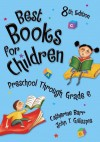 Best Books for Children: Preschool Through Grade 6: 8th Edition (Children's and Young Adult Literature Reference) - Catherine Barr, John T. Gillespie