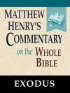Matthew Henry's Commentary on the Whole Bible-Book of Exodus - Matthew Henry