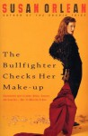 The Bullfighter Checks Her Make-Up - Susan Orlean