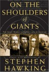 On The Shoulders Of Giants: The Great Works Of Physics And Astronomy - Stephen Hawking