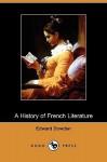 A History of French Literature (Dodo Press) - Edward Dowden, Edmund Gosse