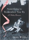 Something to Remember You By: A Perilous Romance - Gene Wilder