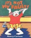 It's Not My Fault! - Nancy Carlson
