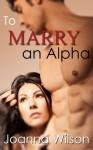 To Marry an Alpha - Joanna Wilson