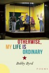 Otherwise, My Life is Ordinary - Bobby Byrd
