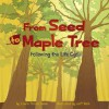 From Seed to Maple Tree: Following the Life Cycle - Laura Purdie Salas, Jeff Yesh