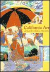 California Art: 450 Years of Painting & Other Media - Nancy Dustin Wall Moure, Jeanne D'Andrea, Sue Henger, Helen Abbott