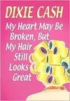 My Heart May Be Broken, but My Hair Still Looks Great (Domestic Equalizers Book 2) - Dixie Cash