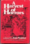 A Harvest of Horrors - H.G. Wells, Terry Southern, Roald Dahl, Ambrose Bierce, Robert Bloch, Algernon Blackwood, Auguste de Villiers de l'Isle-Adam, Clark Ashton Smith, Brian Lumley, Stanley Ellin, Ilse Aichinger, A.E. Coppard, William Sansom, William Goyen, Georg Heym, Milovan Djilas, George