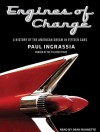 Engines of Change: A History of the American Dream in Fifteen Cars - Paul Ingrassia, Sean Runnette