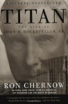 Titan: The Life of John D. Rockefeller, Sr. - Ron Chernow