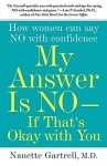 My Answer is No . . . If That's Okay with You: How Women Can Say No with Confidence - Nanette Gartrell