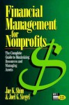 Financial Management for Nonprofits: The Complete Guide to Maximizing Resources and Managing Assets - Jae K. Shim, Joel G. Siegel