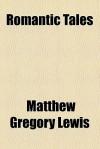 Romantic Tales - Matthew Gregory Lewis