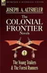 The Colonial Frontier Novels: 1-The Young Trailers & the Forest Runners - Joseph Alexander Altsheler