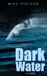 Dark Water (a novelette, #1) - Mike Pieloor