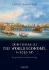 Contours of the World Economy 1-2030 AD: Essays in Macro-Economic History - Angus Maddison