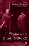 Illegitimacy in Britain, 1700-1920 - Alysa Levene, Samantha Williams, Thomas Nutt