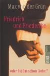 Friedrich und Friederike - oder Ist das schon die Liebe? - Max von der Grün