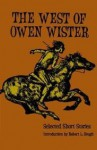 The West of Owen Wister: Selected Short Stores - Owen Wister, Robert L. Hough