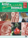 Accent on Christmas and Holiday Ensembles: Eb Alto Sax / Baritone Sax (Accent on Achievement) - John O'Reilly, Mark Williams
