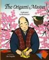 The Origami Master - Nathaniel Lachenmeyer, Aki Sogabe