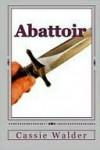 Abattoir - Cassie Walder