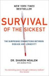 Survival of the Sickest: A Medical Maverick Discovers Why We Need Disease - Sharon Moalem