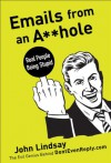 Emails from an Asshole: Real People Being Stupid - John Lindsay