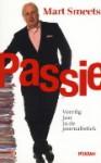 Passie: veertig jaar in de journalistiek - Mart Smeets
