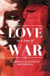 Love in a Time of War - Suzanne Elizabeth Anderson