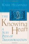 The Knowing Heart: A Sufi Path of Transformation - Kabir Helminski