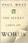 The Secret Lives of Words - Paul West