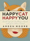 Happy Cat, Happy You: Quick Tips for Building a Bond with Your Feline Friend - Arden Moore