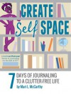 Create Self Space: 7 Days of Journaling to a Clutter-free Life - Mari L. McCarthy