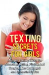 Texting Secrets For Girls: 6 Simple Texting Tricks For Attracting, Dating, Flirting And Keeping Him Challenged And Interested In You! (Dating And Relationship ... Advice For Women- How To Text A Guy Series) - Michael Manning