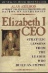 Elizabeth I CEO: Strategic Lessons from the Leader Who Built an Empire - Alan Axelrod