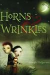 Horns and Wrinkles - Joseph Helgerson