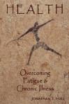 Health - Overcoming Fatigue & Chronic Illness - Jonathan Hull, Nancy Evans