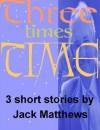 Three Times Time - Jack Matthews