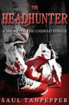 The Headhunter: A Shorting the Undead Single - Saul Tanpepper