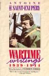 Wartime Writings 1939-1944 - Antoine de Saint-Exupéry, Anne Morrow Lindbergh