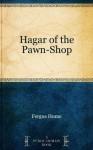 Hagar of the Pawn-Shop - Fergus Hume